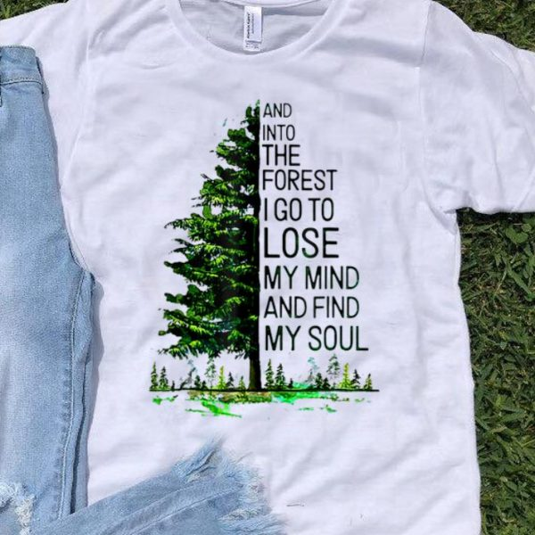 Hot And Into The Forest I go to Lose My mind And Find My Soul Tree shirt