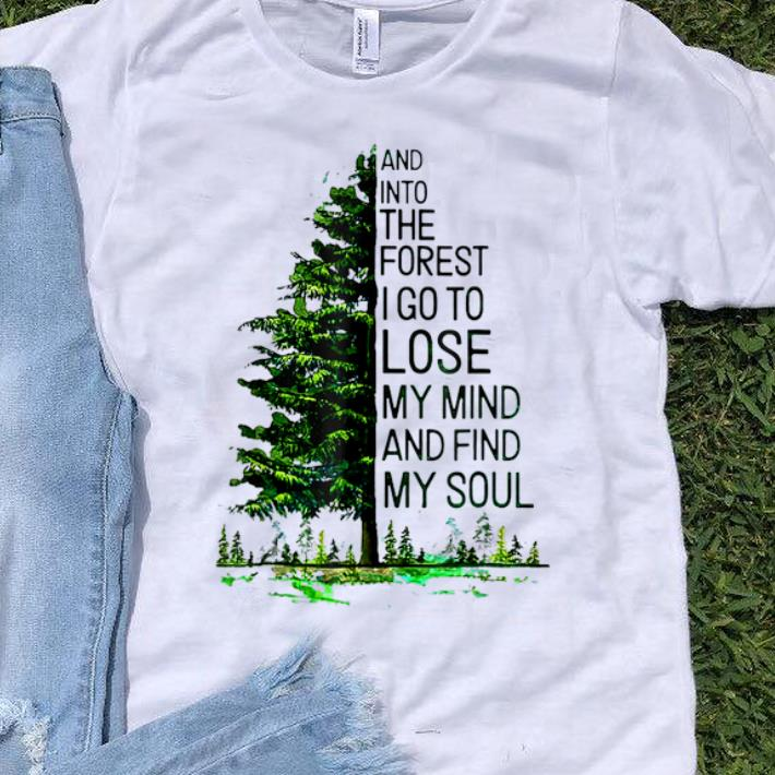 Hot And Into The Forest I go to Lose My mind And Find My Soul Tree shirt 1 - Hot And Into The Forest I go to Lose My mind And Find My Soul Tree shirt
