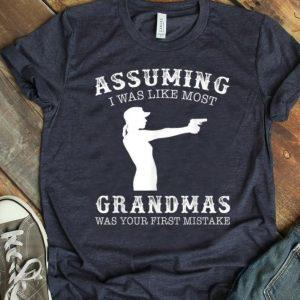 Hot Assuming I Was Like Most Grandmas Was First Mistake Gun Lady shirt