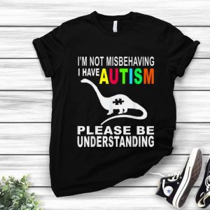 Hot I'm Not Misbehaving I Have Autism Please Be Understanding shirt
