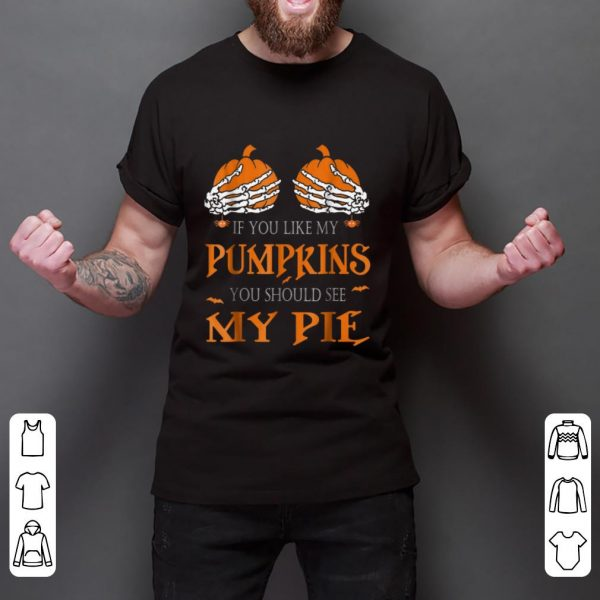 Hot If You Like My Pumpkins You Should See My Pie Halloween shirt