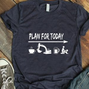 Hot plan for today Coffee Excavator Operator Beer Fuck shirt