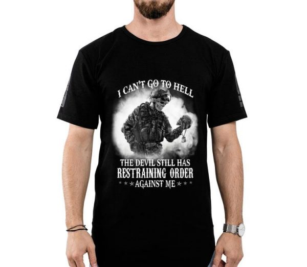 I Cant Go To Hell The Devil Still Has Restraining Order Against Me shirt