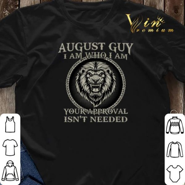 Lion august guy i am who i am you approval isn't needed shirt sweater