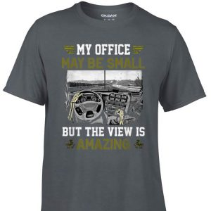My Office May Be Small But The View Is Amazing shirt