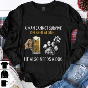 Nice A Man Cannot Survive On Beer Alone He Also Need A Dog shirt