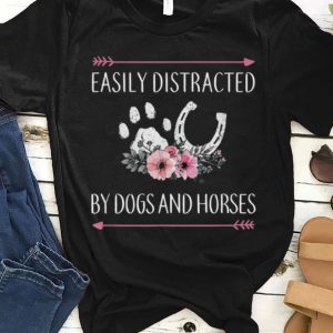 Nice Easily Distracted by Dogs And Horses shirt