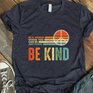Nice In A World Where You Can Be Anything Be Kind Peace Vintage shirt