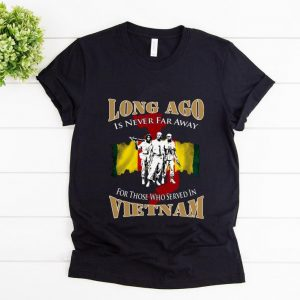 Nice Long Ago Is Never Far Away For Those Who Served In Vietnam shirt