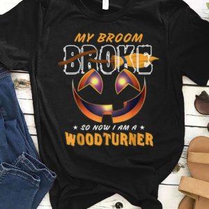 Nice My Broom Broke So Now I Am A Woodturner shirt