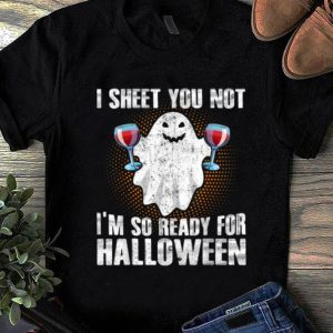 Official I Sheet You Not I'm So Ready For Halloween Wine Drinking shirt