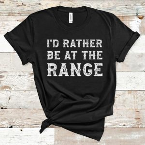 Official I'd Rather Be At The Range shirt