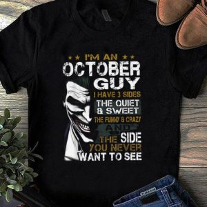Official I'm An October Guy I Have 3 sides The Quiet And Sweet Joker shirt