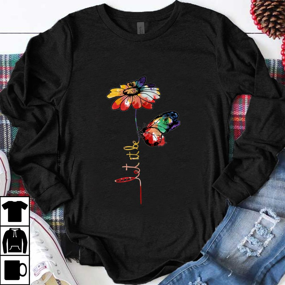 Official Let It Be Colorful Flower And Butterfly shirt 1 - Official Let It Be Colorful Flower And Butterfly shirt