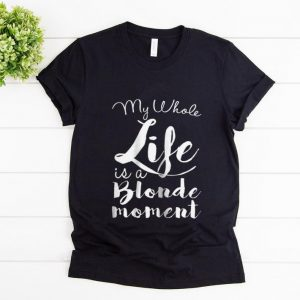 Official My Whole Life Is A Blonde Moment shirt