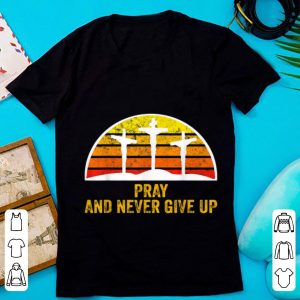 Official Pray and Never Give Up Faith Christian Vintage shirt