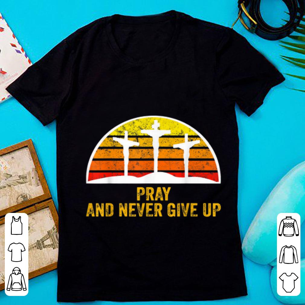 Official Pray and Never Give Up Faith Christian Vintage shirt 1 - Official Pray and Never Give Up Faith Christian Vintage shirt