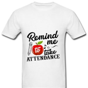 Official Remind Me To Take Attendance shirt