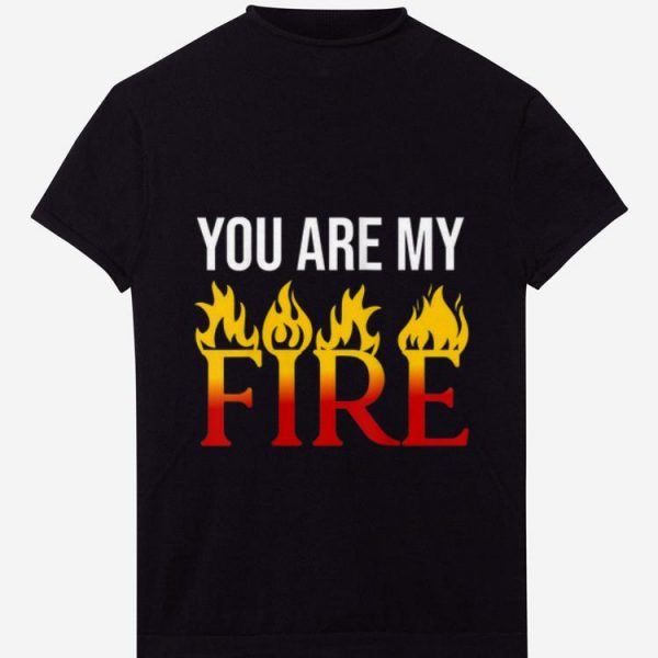 Official You Are My Fire shirt