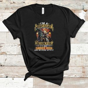 Original I'm A Grumpy Old Man Too Old To Fight I'll Just Shoot You shirt