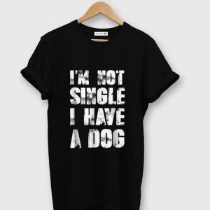Premium I'm Not Single I Have A Dog shirt