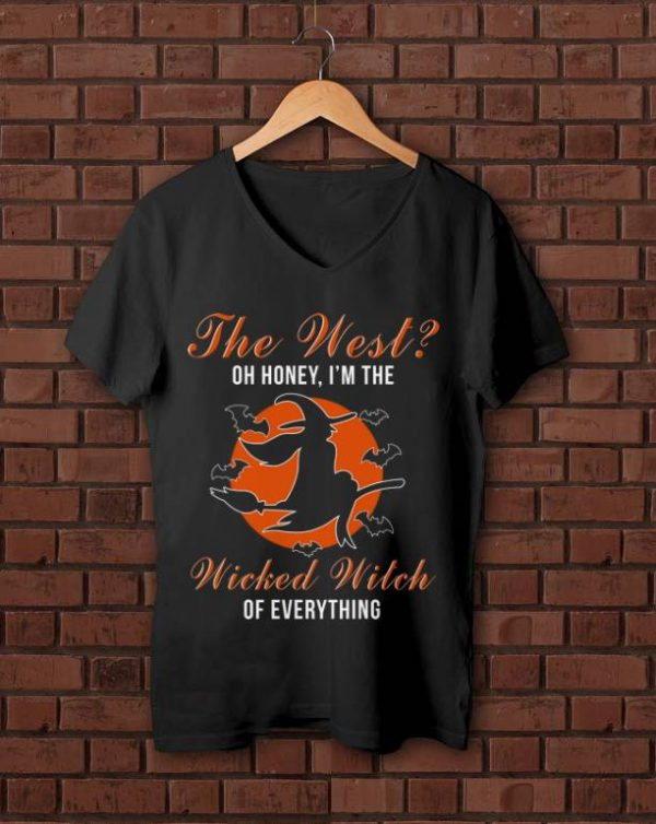 Premium The West Oh Honey I'm The Wicked Witch Of Everything shirt