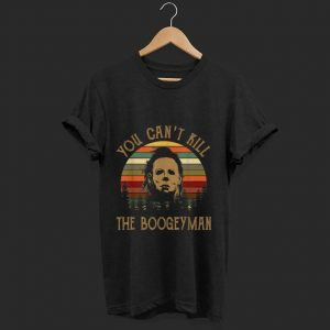 Premium You Can't Kill The Boogeyman Halloween Michael Myer Vintage shirt