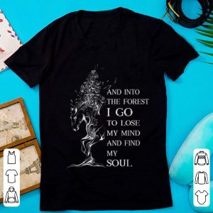 Pretty Horse And Into the Forst I Go To Lose My Mind And Find My Soul shirt