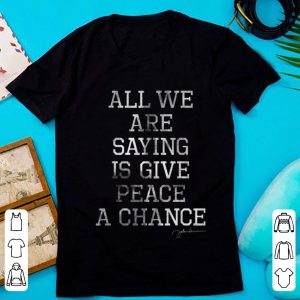 Pretty John Lennon All We Are Saying Is Give Peace A Chance shirt