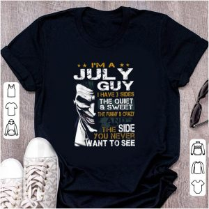 Pretty Joker I'm A July Guy I Have 3 Side The Quiet And Sweet shirt