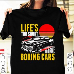 Pretty Life's Too Short To Drive Borning Cars Vintage shirt