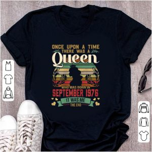 Pretty Once Upon A Time There Was A Queen Who Was Born In September 1976 Vintage shirt