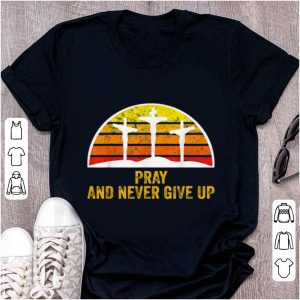 Pretty Pray and Never Give Up Faith Christian Vintage shirt