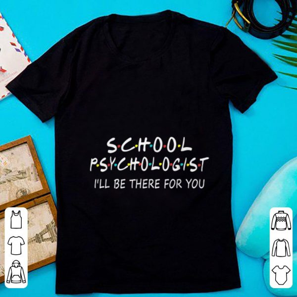 Pretty School Psychologist I Will Be There For You shirt