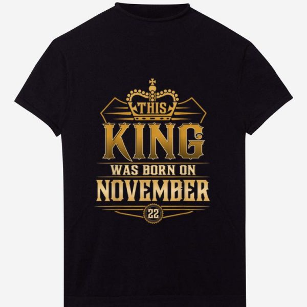 Pretty This King Was Born On November 22nd shirt