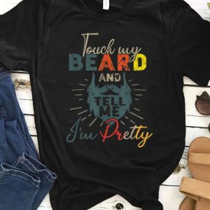 Pretty Vintage Touch My Beard And Tell Me I'm Pretty shirt