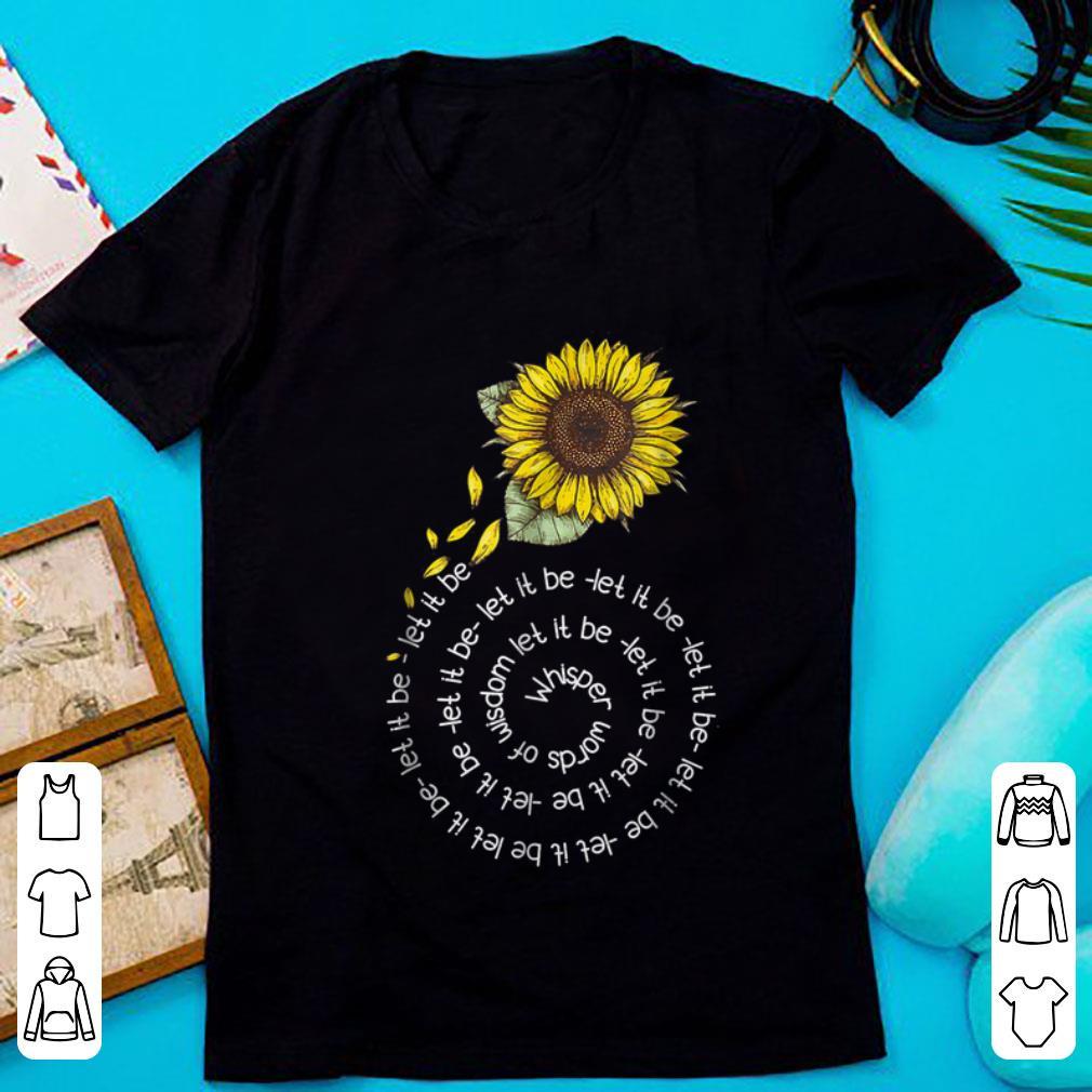 Pretty Whisper word of wisdom let it be Sunflower shirt 1 - Pretty Whisper word of wisdom let it be Sunflower shirt