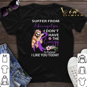 Sloth suffer from Fibromyalgia i don't have the energy flower shirt sweater