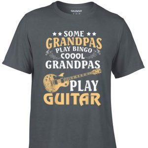 Some Grandpas Play Bingo Cool Grandpas Play Guitar shirt