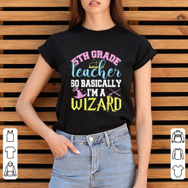 Top 5th Grade Teacher So Basically I'm A Wizard Funny Halloween shirt