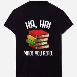 Top Ha Ha Made You Read shirt