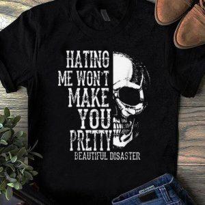 Top Hating Me Won't Make You Pretty Beautiful Disaster shirt