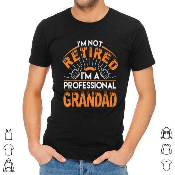 Top I'm not Retired I'm A Professional Grandad shirt