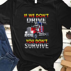 Top If We Don't Drive You Don't Survive shirt