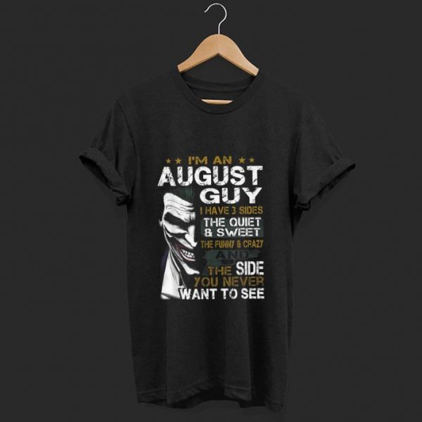 Top Joker I'm An August Guy I Have 3 Sides The Quiet & Sweet shirt