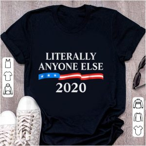 Top Literally Anyone Else 2020 Anti Donald Trump shirt