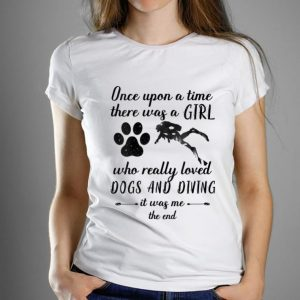 Top Once upon a time there was a girl loved dogs and diving shirt