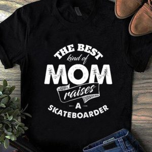 Top The best Kind Of Mom Raises A Skateboarder shirt