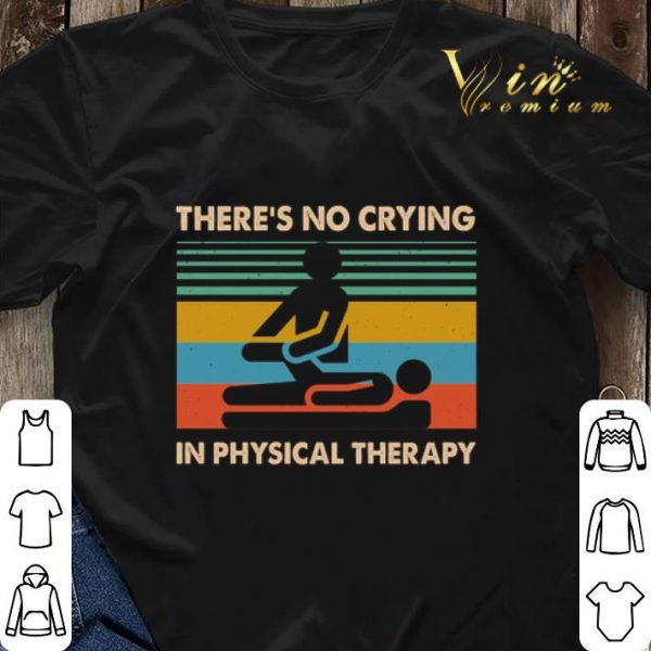 Vintage There's no crying in physical therapy shirt