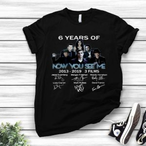6 Years Of Now You See Me 3 Films 2013-2019 Signature shirt